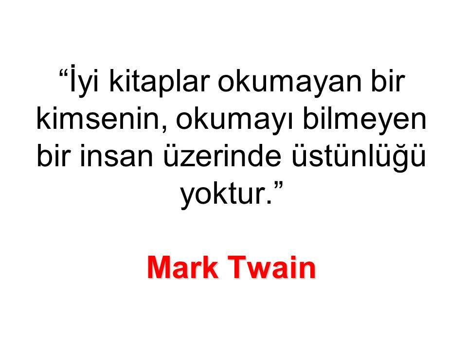 Mark Twain İyi kitaplar okumayan bir kimsenin, okumayı bilmeyen bir insan üzerinde üstünlüğü yoktur. Mark Twain
