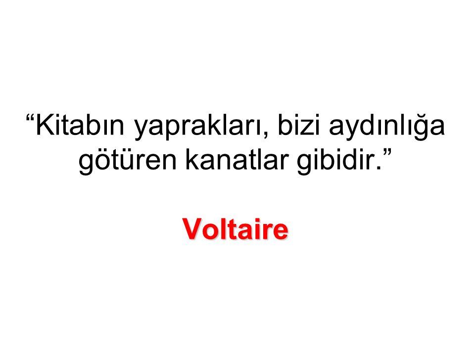 Voltaire Kitabın yaprakları, bizi aydınlığa götüren kanatlar gibidir. Voltaire