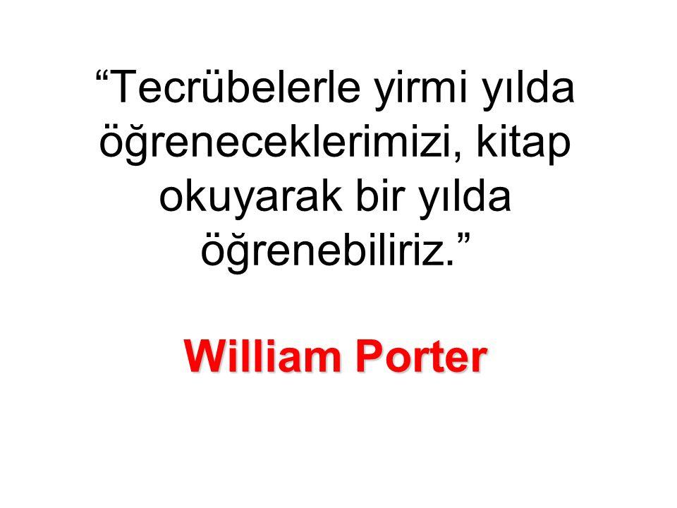 William Porter Tecrübelerle yirmi yılda öğreneceklerimizi, kitap okuyarak bir yılda öğrenebiliriz. William Porter