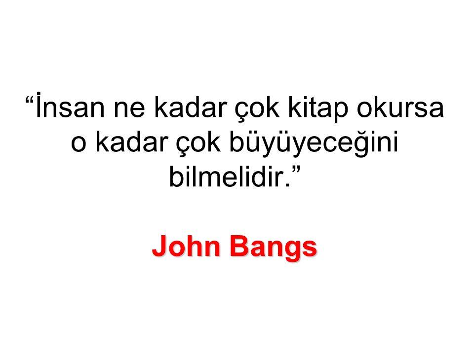 John Bangs İnsan ne kadar çok kitap okursa o kadar çok büyüyeceğini bilmelidir. John Bangs