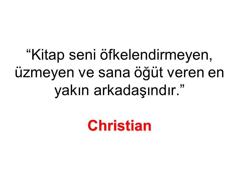 Christian Kitap seni öfkelendirmeyen, üzmeyen ve sana öğüt veren en yakın arkadaşındır. Christian