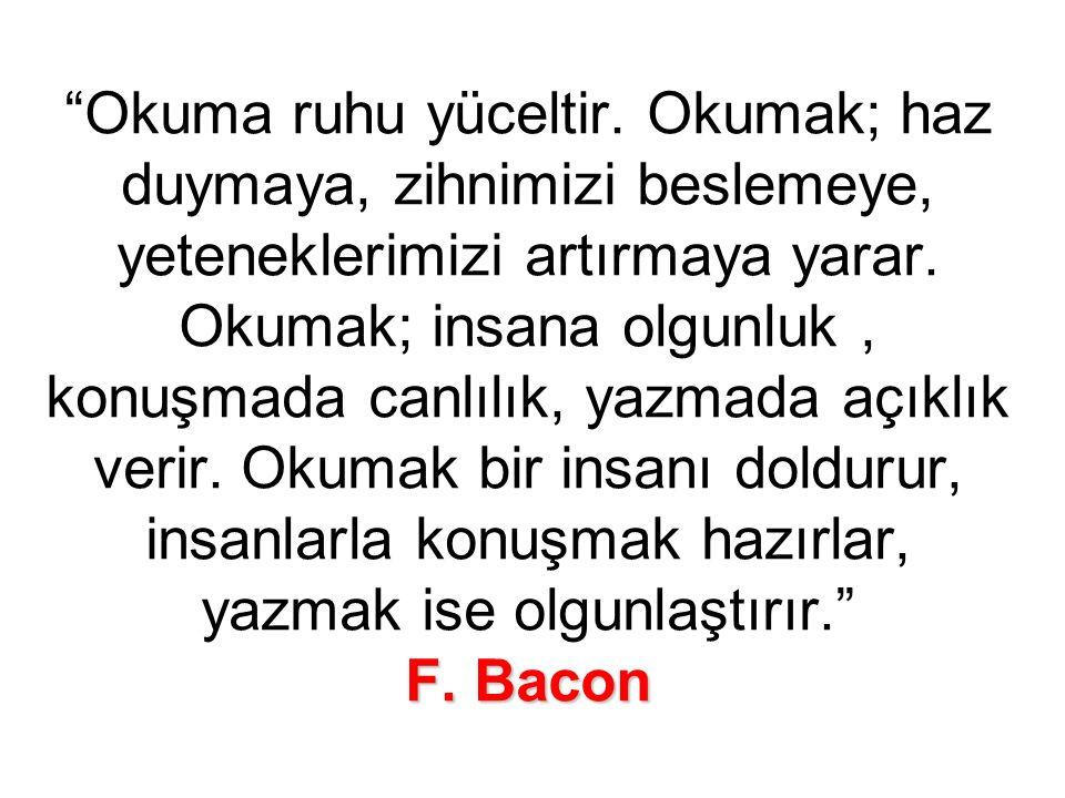 F. Bacon Okuma ruhu yüceltir.