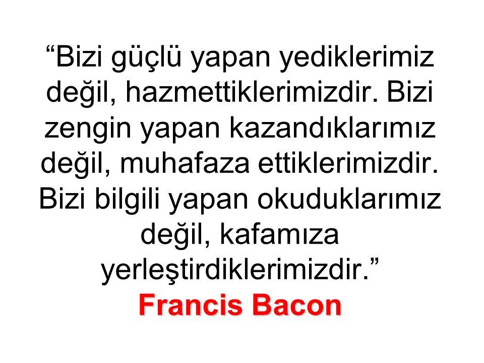 Francis Bacon Bizi güçlü yapan yediklerimiz değil, hazmettiklerimizdir.
