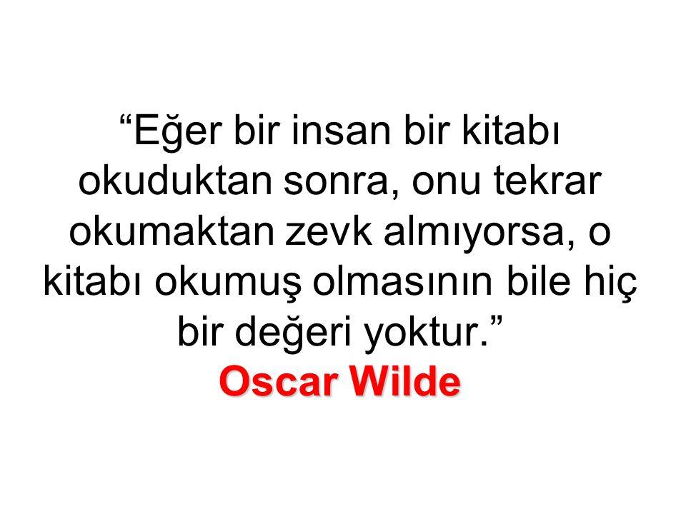 Oscar Wilde Eğer bir insan bir kitabı okuduktan sonra, onu tekrar okumaktan zevk almıyorsa, o kitabı okumuş olmasının bile hiç bir değeri yoktur. Oscar Wilde