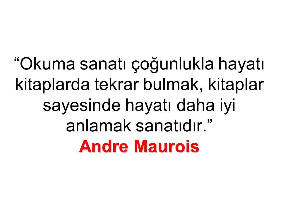 Andre Maurois Okuma sanatı çoğunlukla hayatı kitaplarda tekrar bulmak, kitaplar sayesinde hayatı daha iyi anlamak sanatıdır. Andre Maurois