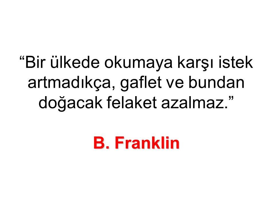 """B. Franklin """"Bir ülkede okumaya karşı istek artmadıkça, gaflet ve bundan doğacak felaket azalmaz."""" B. Franklin"""