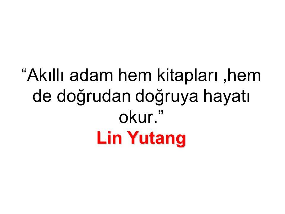 Lin Yutang Akıllı adam hem kitapları,hem de doğrudan doğruya hayatı okur. Lin Yutang
