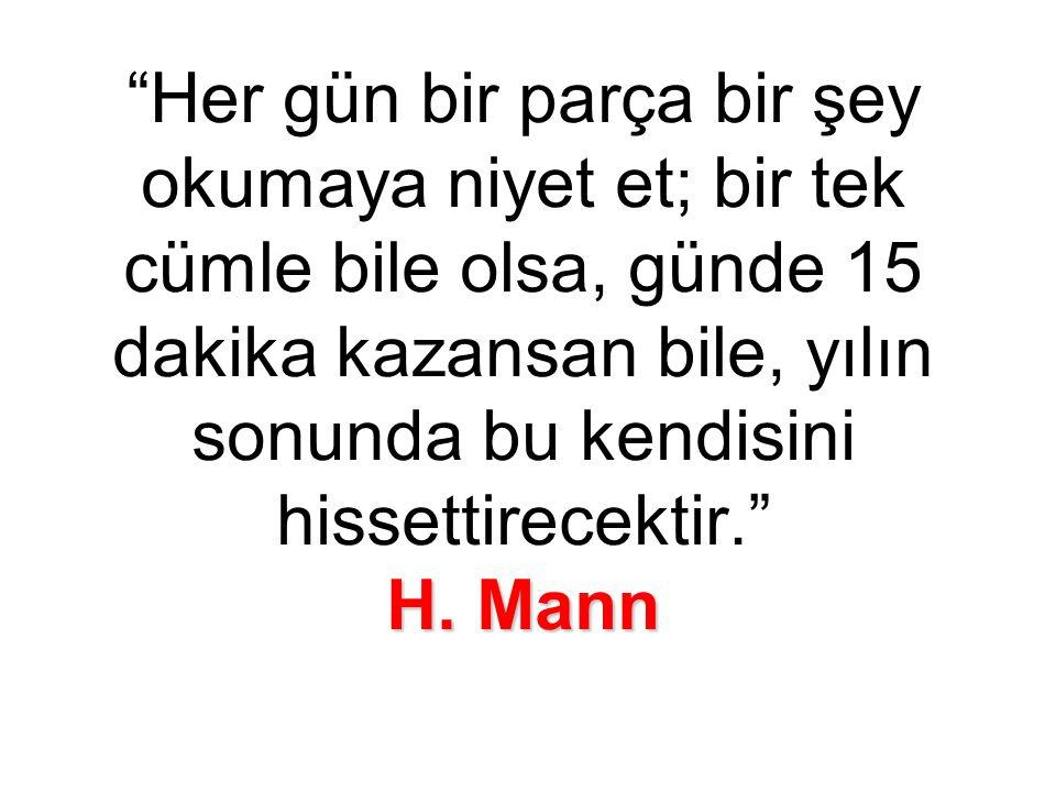 """H. Mann """"Her gün bir parça bir şey okumaya niyet et; bir tek cümle bile olsa, günde 15 dakika kazansan bile, yılın sonunda bu kendisini hissettirecekt"""