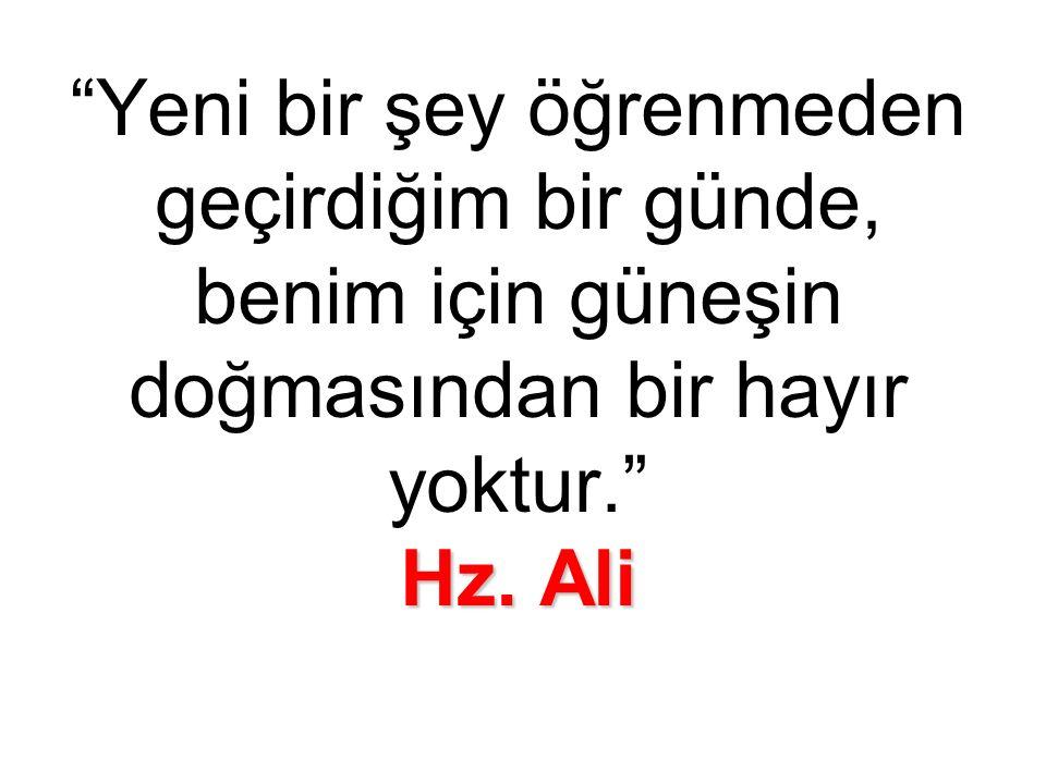 """Hz. Ali """"Yeni bir şey öğrenmeden geçirdiğim bir günde, benim için güneşin doğmasından bir hayır yoktur."""" Hz. Ali"""