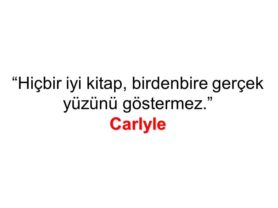 Carlyle Hiçbir iyi kitap, birdenbire gerçek yüzünü göstermez. Carlyle