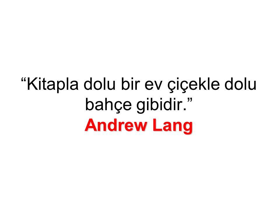 Andrew Lang Kitapla dolu bir ev çiçekle dolu bahçe gibidir. Andrew Lang