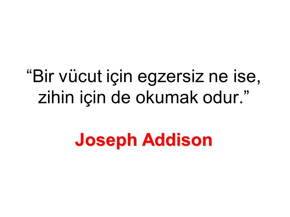 Joseph Addison Bir vücut için egzersiz ne ise, zihin için de okumak odur. Joseph Addison
