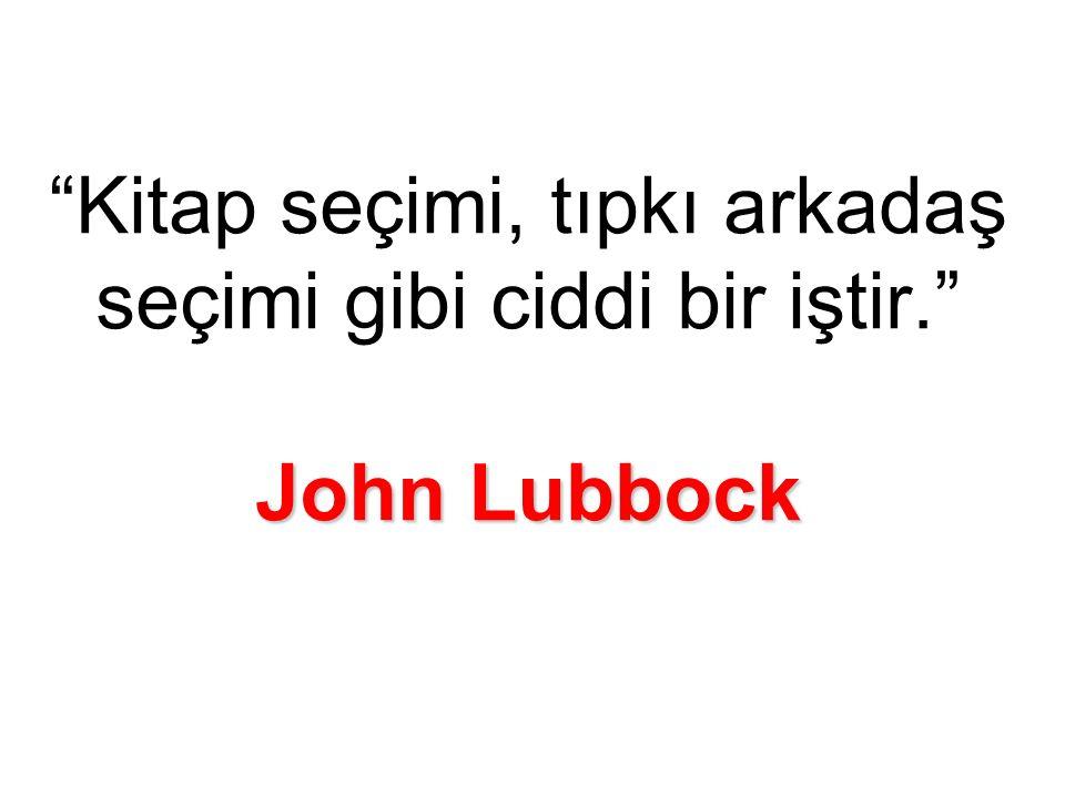 John Lubbock Kitap seçimi, tıpkı arkadaş seçimi gibi ciddi bir iştir. John Lubbock