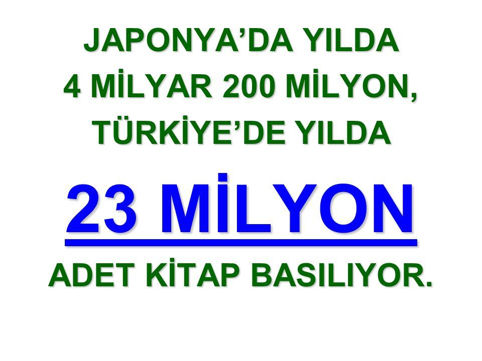 JAPONYA'DA YILDA 4 MİLYAR 200 MİLYON, TÜRKİYE'DE YILDA 23 MİLYON ADET KİTAP BASILIYOR.