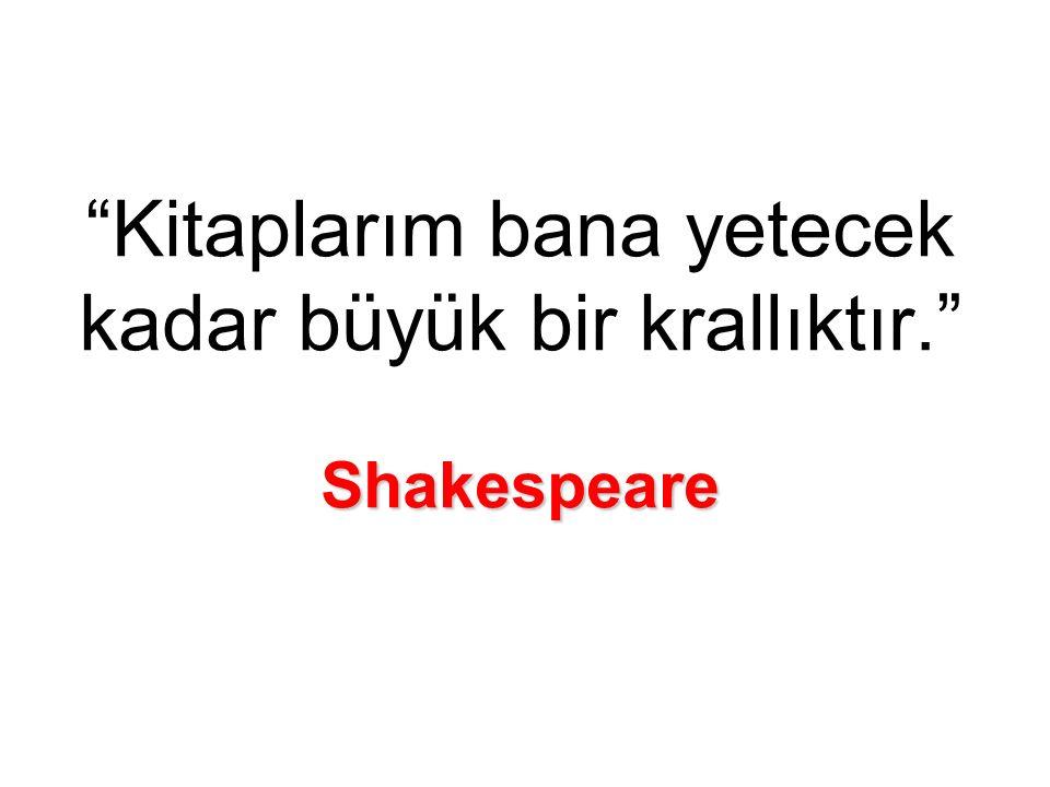 Shakespeare Kitaplarım bana yetecek kadar büyük bir krallıktır. Shakespeare