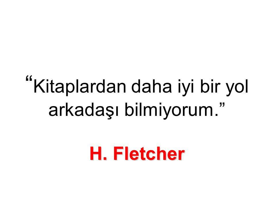 H. Fletcher Kitaplardan daha iyi bir yol arkadaşı bilmiyorum. H. Fletcher