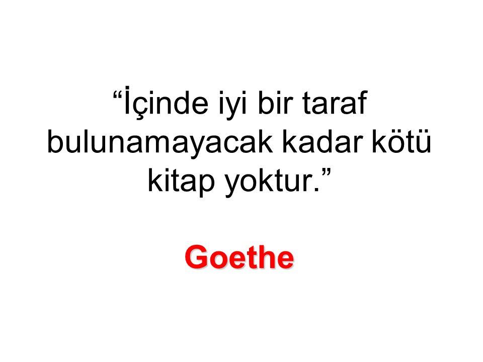 Goethe İçinde iyi bir taraf bulunamayacak kadar kötü kitap yoktur. Goethe