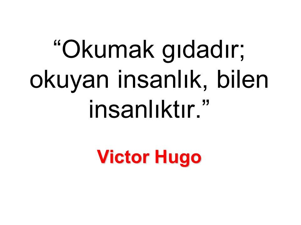 Victor Hugo Okumak gıdadır; okuyan insanlık, bilen insanlıktır. Victor Hugo