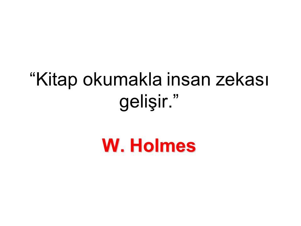 W. Holmes Kitap okumakla insan zekası gelişir. W. Holmes