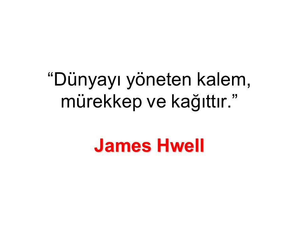 James Hwell Dünyayı yöneten kalem, mürekkep ve kağıttır. James Hwell