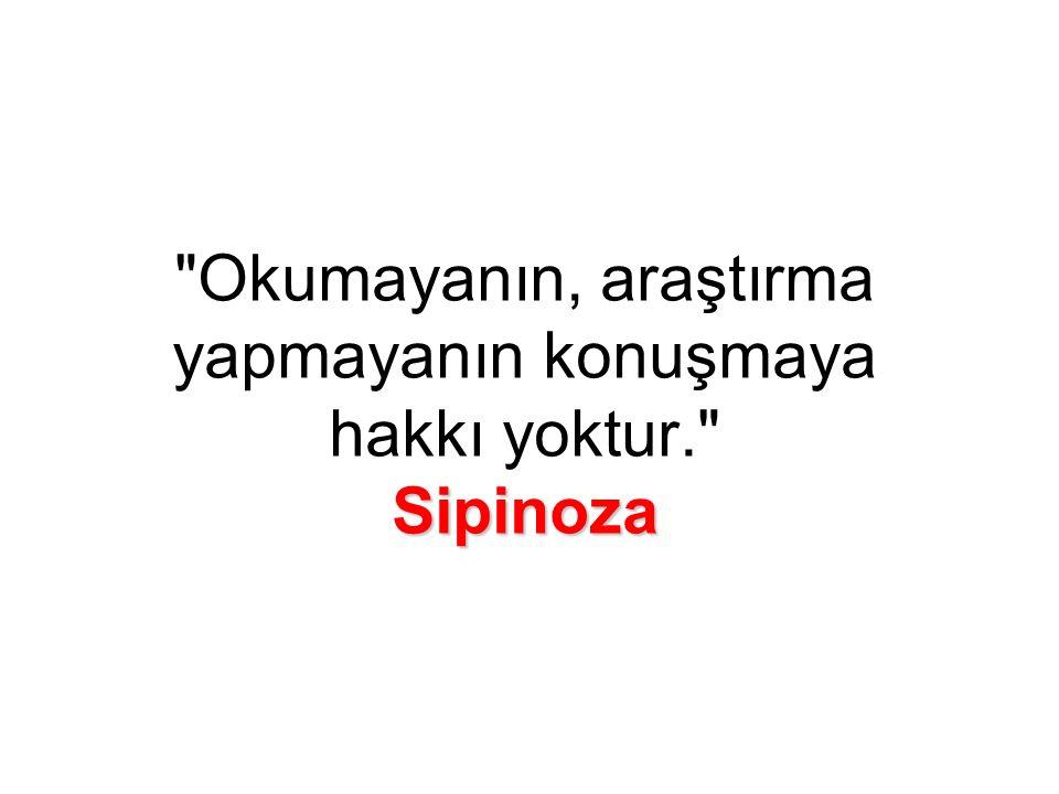 Sipinoza Okumayanın, araştırma yapmayanın konuşmaya hakkı yoktur. Sipinoza