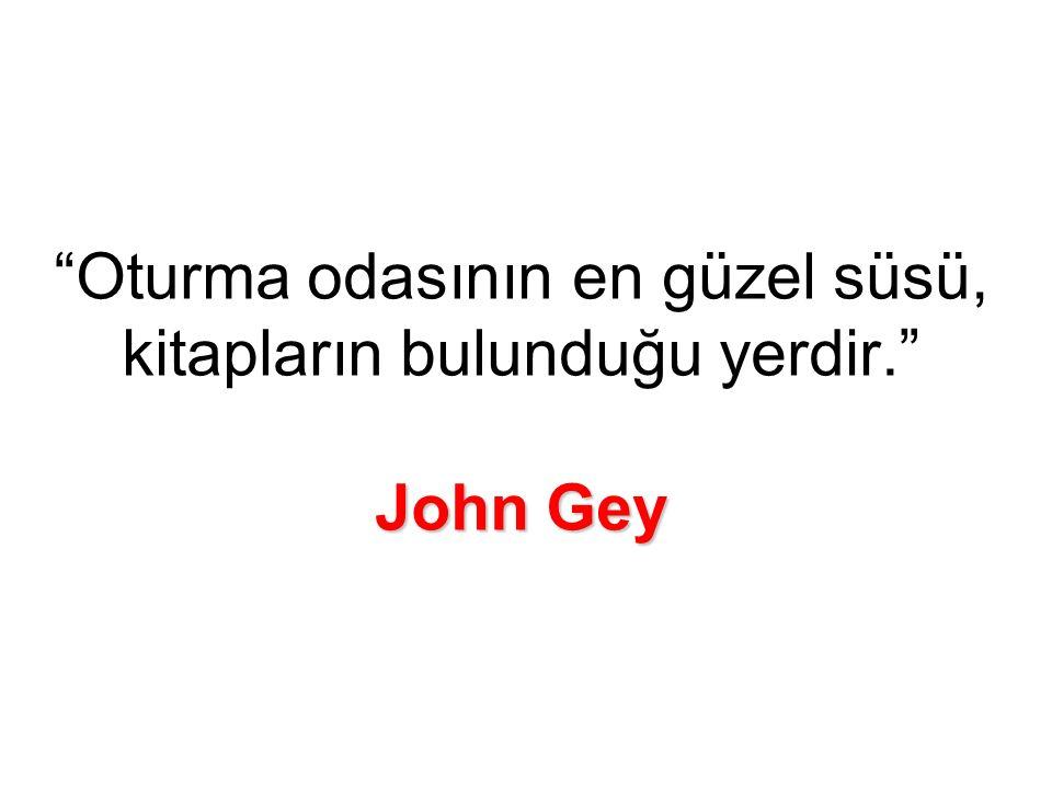 John Gey Oturma odasının en güzel süsü, kitapların bulunduğu yerdir. John Gey