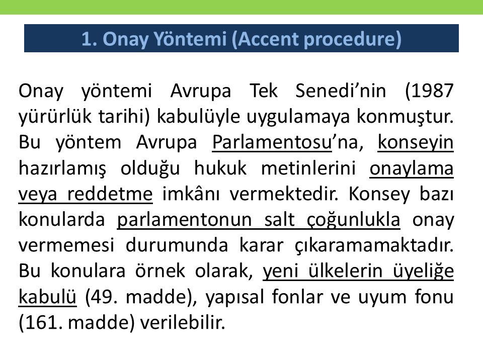 1. Onay Yöntemi (Accent procedure) Onay yöntemi Avrupa Tek Senedi'nin (1987 yürürlük tarihi) kabulüyle uygulamaya konmuştur. Bu yöntem Avrupa Parlamen