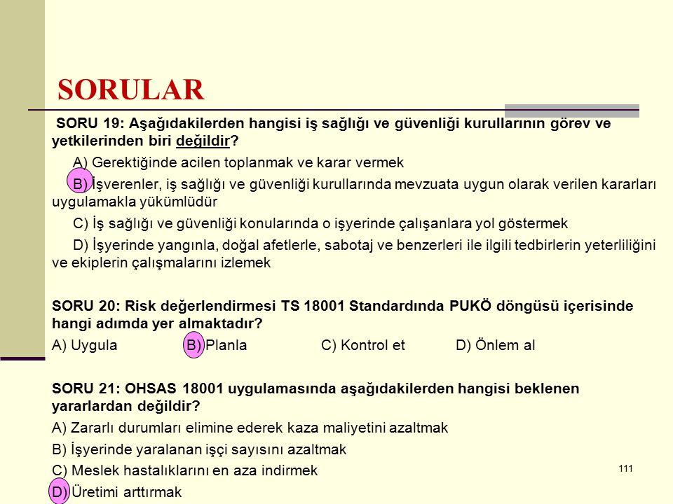 110 SORU 16: Aşağıdakilerden hangisi iş sağlığı ve güvenliği kurulunun sekreteridir? A) İşveren veya işveren vekiliB) İşyeri hekimi C) Tam zamanlı iş