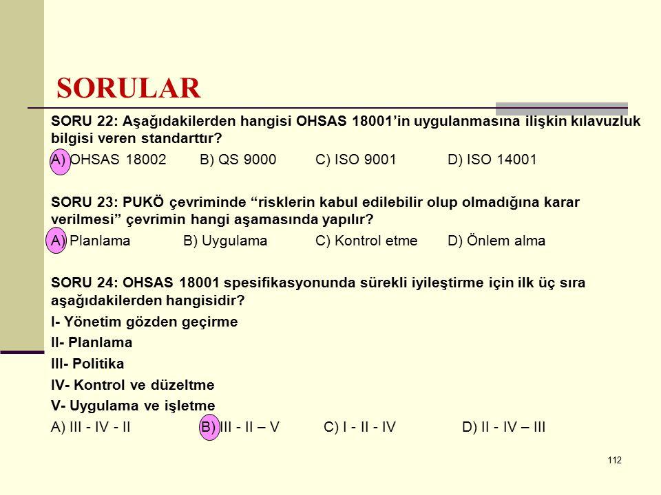 111 SORU 19: Aşağıdakilerden hangisi iş sağlığı ve güvenliği kurullarının görev ve yetkilerinden biri değildir? A) Gerektiğinde acilen toplanmak ve ka