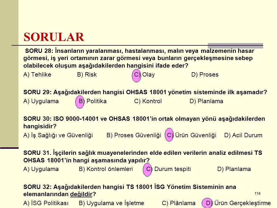 113 SORU 25: Aşağıdakilerden hangisi iş sağlığı ve güvenliği yönetim sistemi kapsamında uygulanan standartdır? A) QS 9000 B) ISA 2000C) ISO 14001 D) O