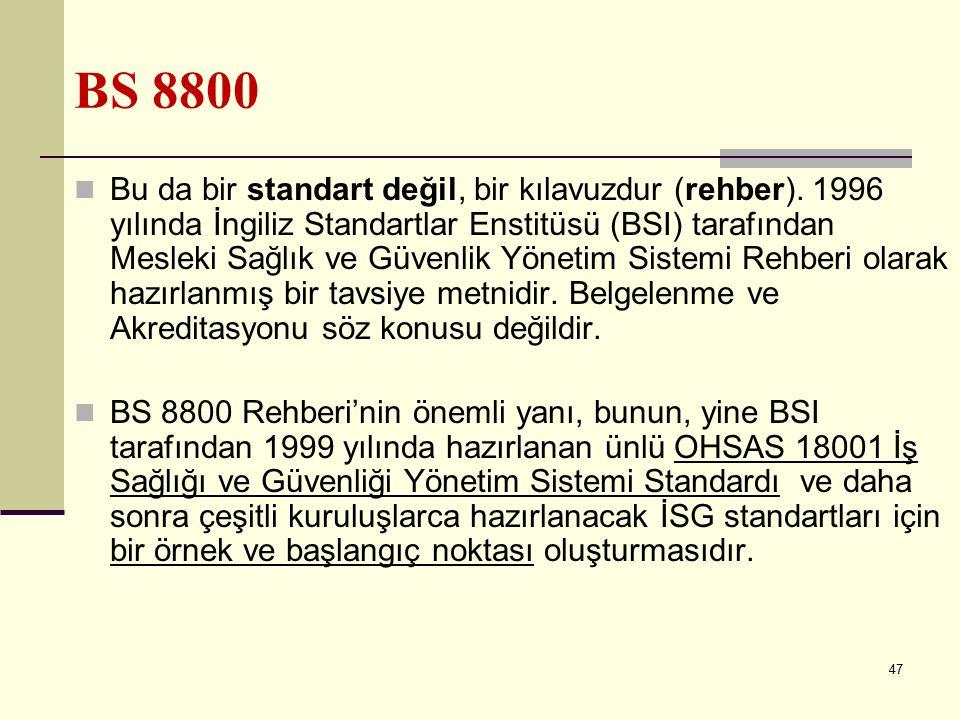 46 ILO OHS 2001 2001 yılında ILO tarafından hazırlanan ve onaylanan ILO OHS 2001 bir standart değil, İSG ile ilgili bazı pratik tavsiyeler ihtiva eden