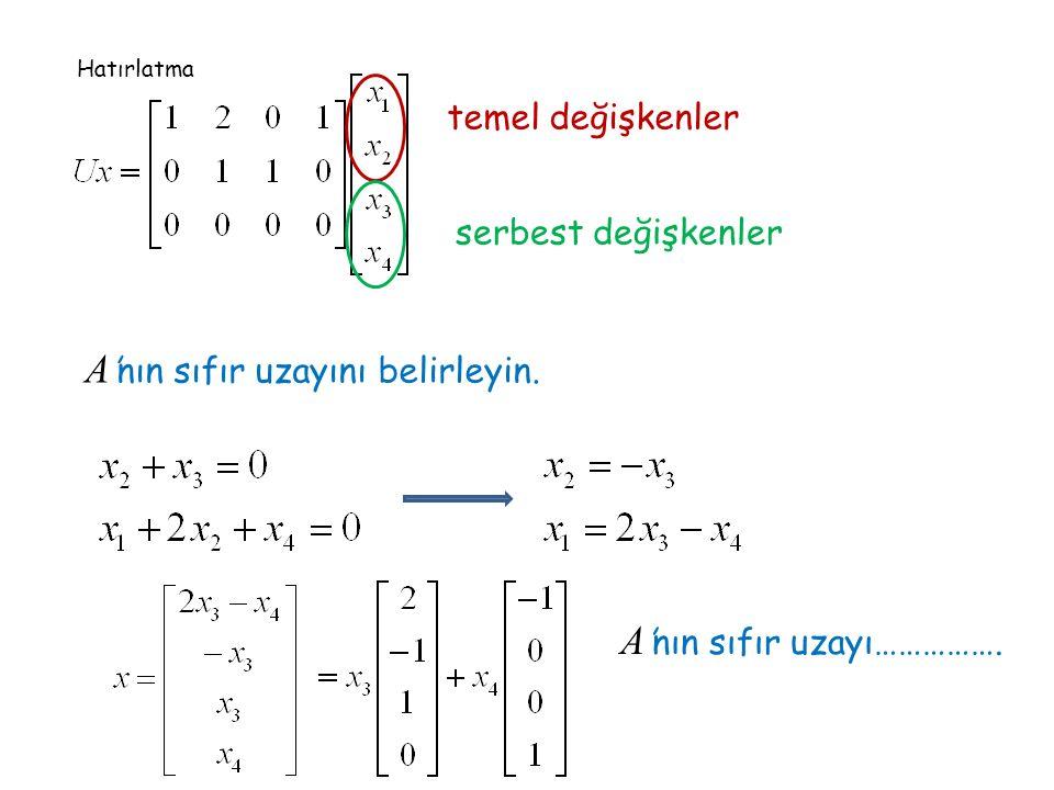 temel değişkenler serbest değişkenler A 'nın sıfır uzayını belirleyin. A 'nın sıfır uzayı……………. Hatırlatma
