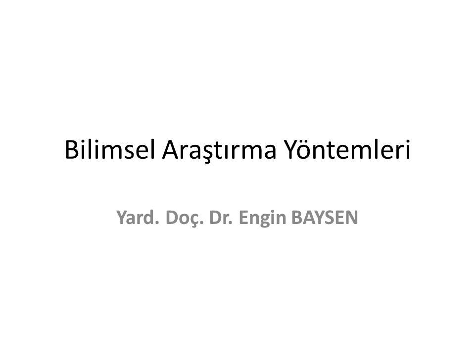 Bilimsel Araştırma Yöntemleri Yard. Doç. Dr. Engin BAYSEN