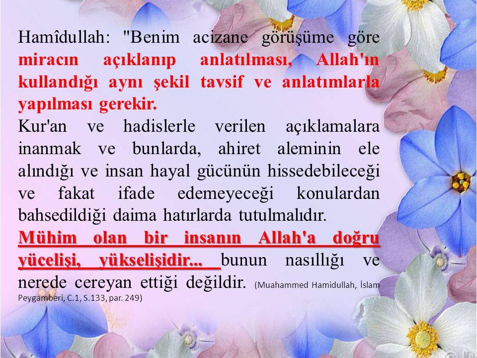 Hamîdullah: Benim acizane görüşüme göre miracın açıklanıp anlatılması, Allah ın kullandığı aynı şekil tavsif ve anlatımlarla yapılması gerekir.