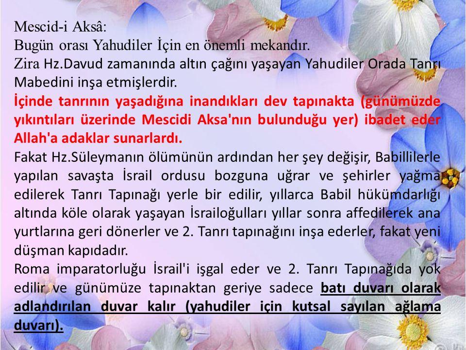 Mescid-i Aksâ: Bugün orası Yahudiler İçin en önemli mekandır.