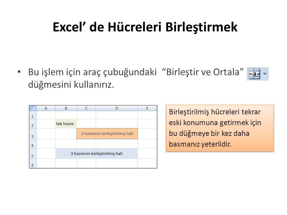 Excel' de Hücreleri Birleştirmek Bu işlem için araç çubuğundaki Birleştir ve Ortala düğmesini kullanırız.