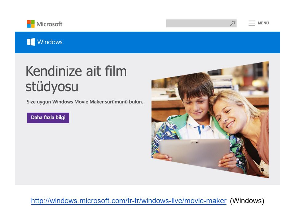 http://windows.microsoft.com/tr-tr/windows-live/movie-makerhttp://windows.microsoft.com/tr-tr/windows-live/movie-maker (Windows)
