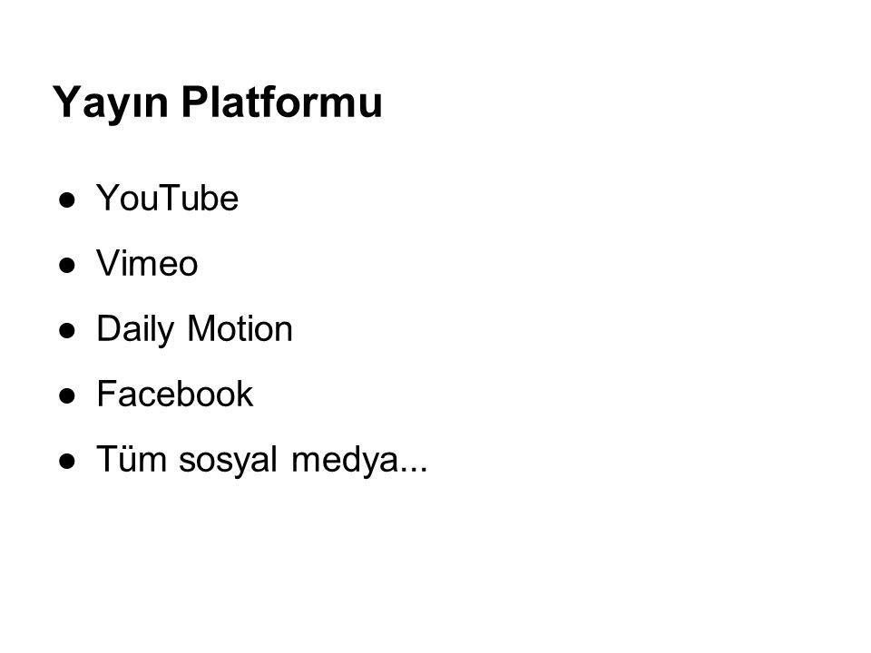 Yayın Platformu ●YouTube ●Vimeo ●Daily Motion ●Facebook ●Tüm sosyal medya...