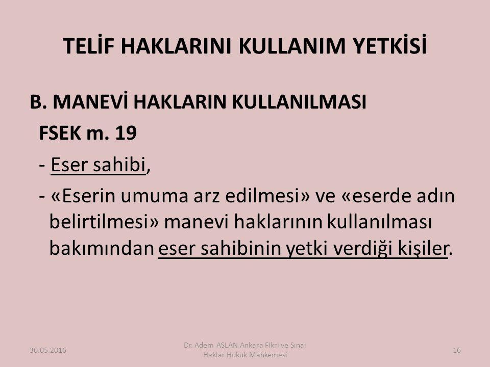 TELİF HAKLARINI KULLANIM YETKİSİ B. MANEVİ HAKLARIN KULLANILMASI FSEK m.