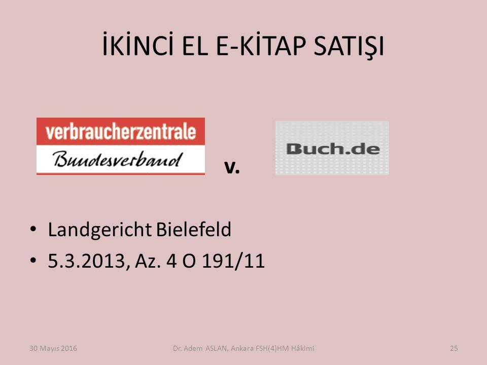 İKİNCİ EL E-KİTAP SATIŞI v. Landgericht Bielefeld 5.3.2013, Az. 4 O 191/11 30 Mayıs 2016Dr. Adem ASLAN, Ankara FSH(4)HM Hâkimi25