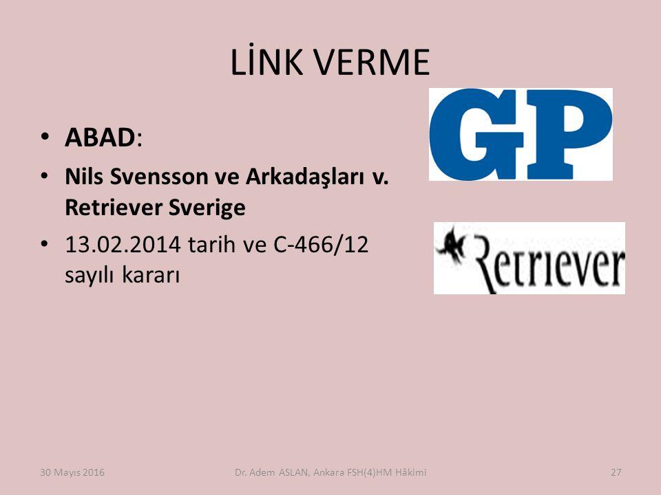 LİNK VERME ABAD: Nils Svensson ve Arkadaşları v. Retriever Sverige 13.02.2014 tarih ve C-466/12 sayılı kararı 30 Mayıs 2016Dr. Adem ASLAN, Ankara FSH(