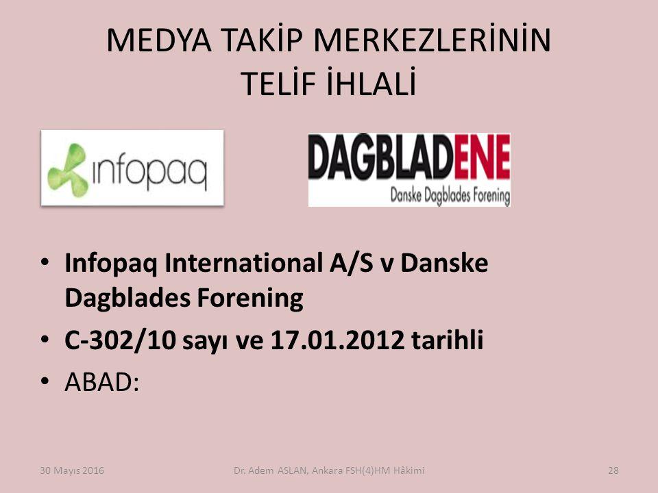 MEDYA TAKİP MERKEZLERİNİN TELİF İHLALİ Infopaq International A/S v Danske Dagblades Forening C-302/10 sayı ve 17.01.2012 tarihli ABAD: 30 Mayıs 2016Dr