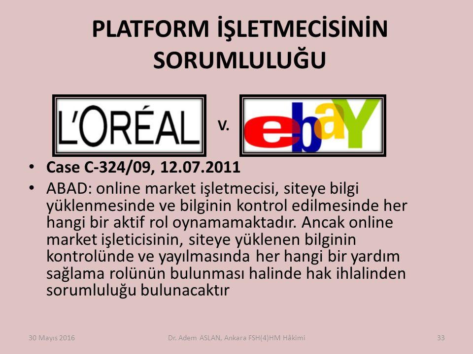PLATFORM İŞLETMECİSİNİN SORUMLULUĞU V. Case C-324/09, 12.07.2011 ABAD: online market işletmecisi, siteye bilgi yüklenmesinde ve bilginin kontrol edilm