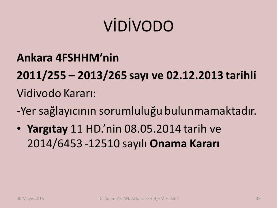 VİDİVODO Ankara 4FSHHM'nin 2011/255 – 2013/265 sayı ve 02.12.2013 tarihli Vidivodo Kararı: -Yer sağlayıcının sorumluluğu bulunmamaktadır. Yargıtay 11
