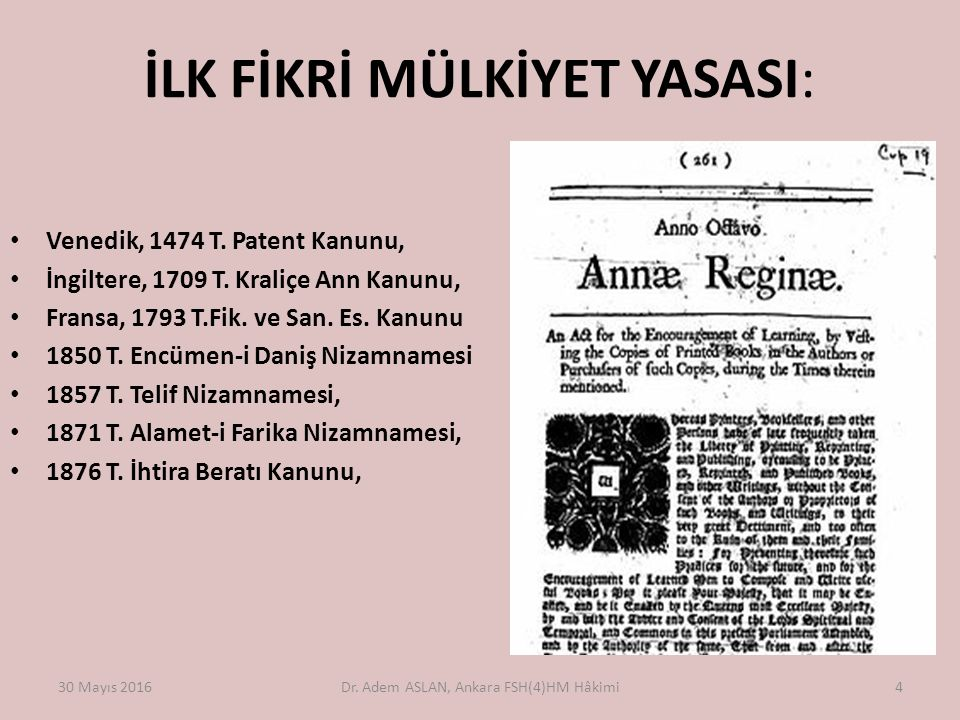 İLK FİKRİ MÜLKİYET YASASI: Venedik, 1474 T. Patent Kanunu, İngiltere, 1709 T. Kraliçe Ann Kanunu, Fransa, 1793 T.Fik. ve San. Es. Kanunu 1850 T. Encüm