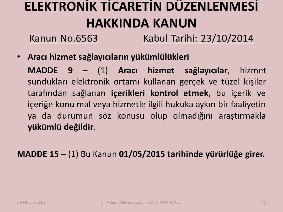 ELEKTRONİK TİCARETİN DÜZENLENMESİ HAKKINDA KANUN Kanun No.6563 Kabul Tarihi: 23/10/2014 Aracı hizmet sağlayıcıların yükümlülükleri MADDE 9 – (1) Aracı