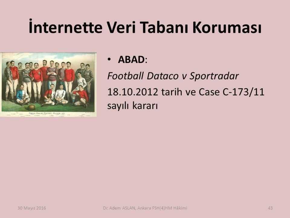 İnternette Veri Tabanı Koruması ABAD: Football Dataco v Sportradar 18.10.2012 tarih ve Case C ‑ 173/11 sayılı kararı 30 Mayıs 2016Dr. Adem ASLAN, Anka