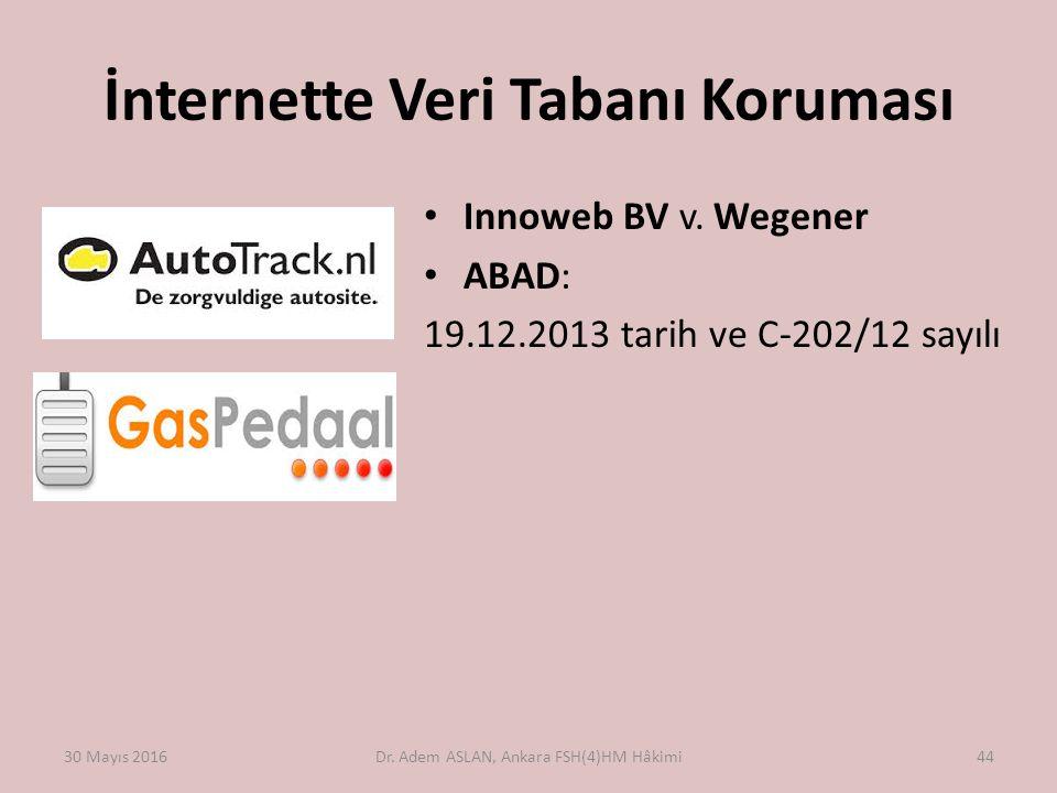 İnternette Veri Tabanı Koruması Innoweb BV v. Wegener ABAD: 19.12.2013 tarih ve C ‑ 202/12 sayılı 30 Mayıs 2016Dr. Adem ASLAN, Ankara FSH(4)HM Hâkimi4