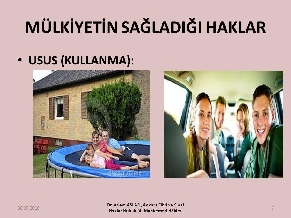 MÜLKİYETİN SAĞLADIĞI HAKLAR USUS (KULLANMA): 30.05.2016 Dr. Adem ASLAN, Ankara Fikri ve Sınai Haklar Hukuk (4) Mahkemesi Hâkimi 6