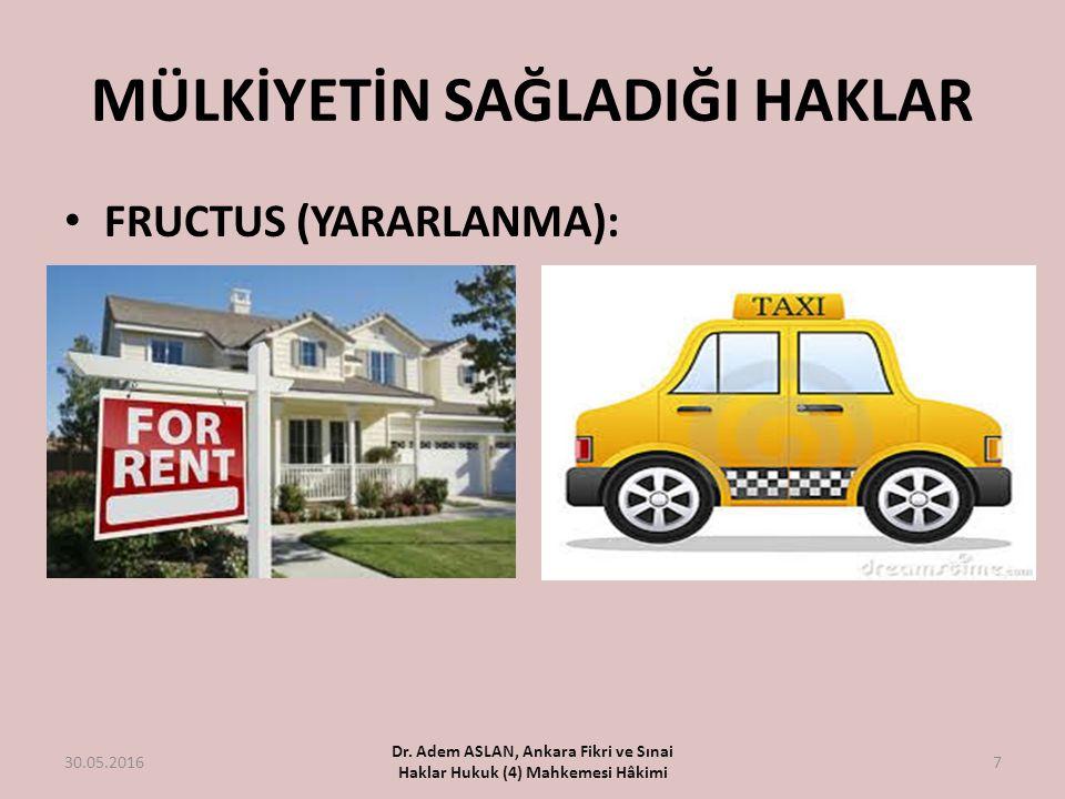 MÜLKİYETİN SAĞLADIĞI HAKLAR FRUCTUS (YARARLANMA): 30.05.2016 Dr. Adem ASLAN, Ankara Fikri ve Sınai Haklar Hukuk (4) Mahkemesi Hâkimi 7